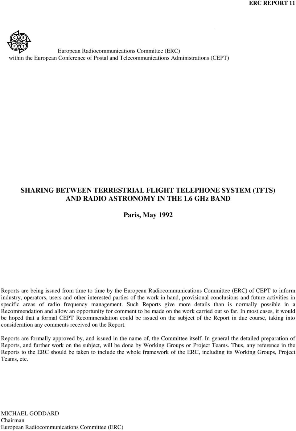 6 GHz BAND Paris, May 1992 Reports are being issued from time to time by the European Radiocommunications Committee (ERC) of CEPT to inform industry, operators, users and other interested parties of