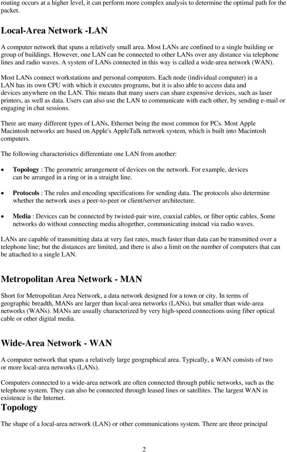 A system of LANs connected in this way is called a wide-area network (WAN). Most LANs connect workstations and personal computers.