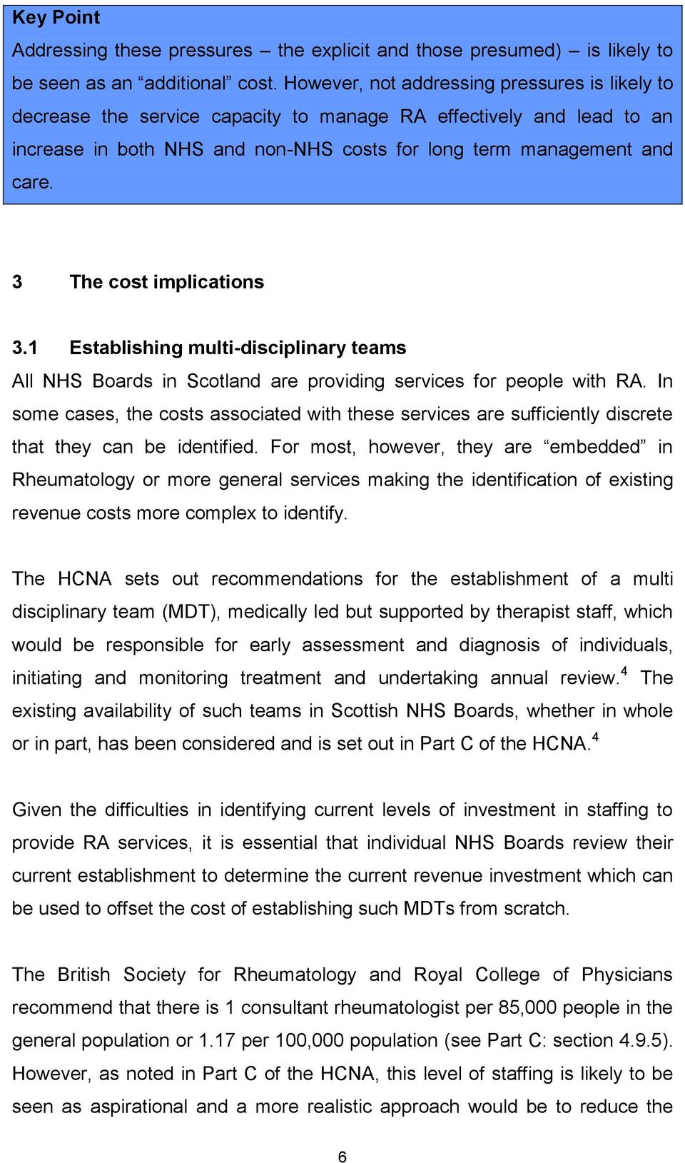 3 The cost implications 3.1 Establishing multi-disciplinary teams All NHS Boards in Scotland are providing services for people with RA.