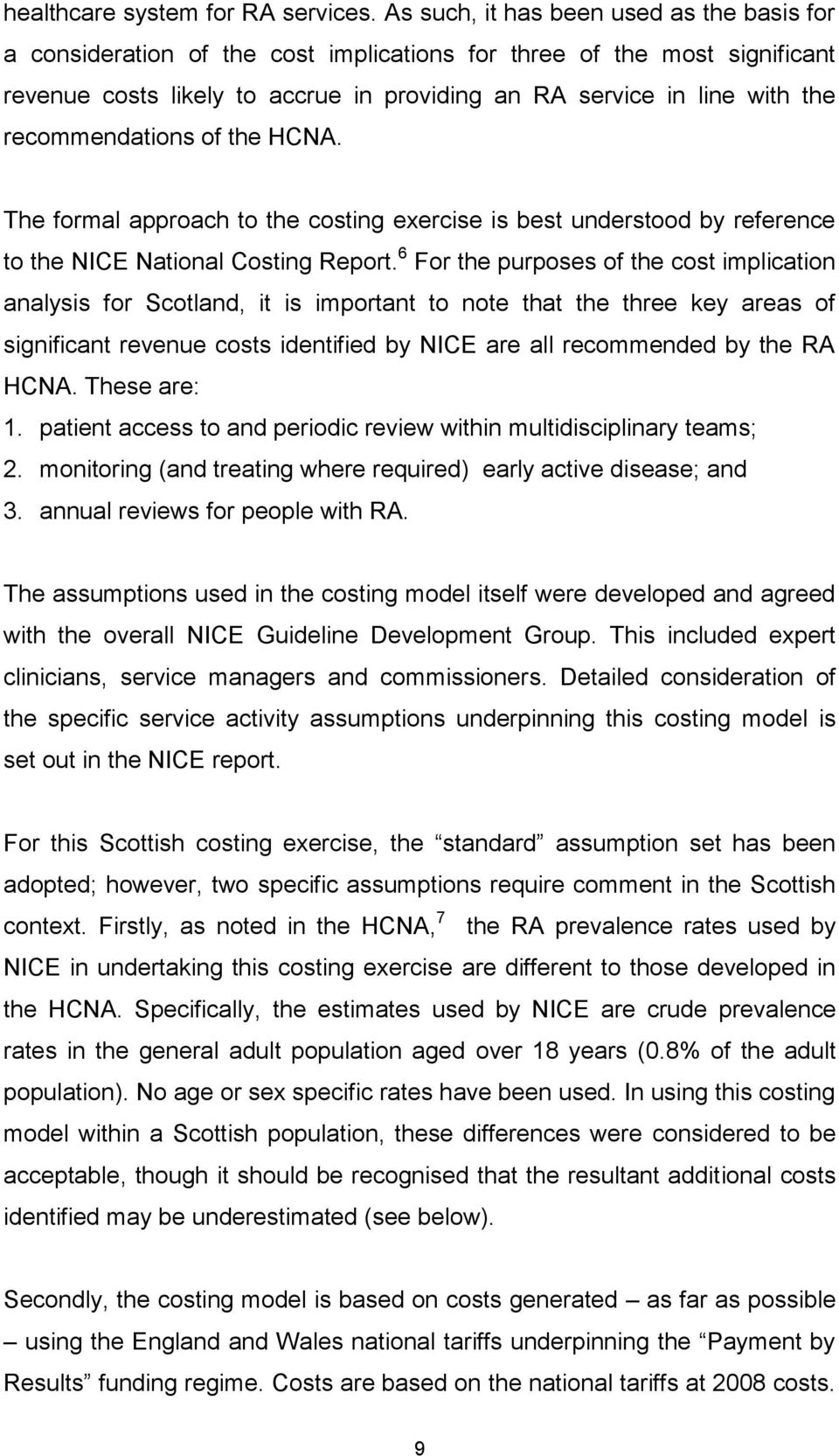 recommendations of the HCNA. The formal approach to the costing exercise is best understood by reference to the NICE National Costing Report.