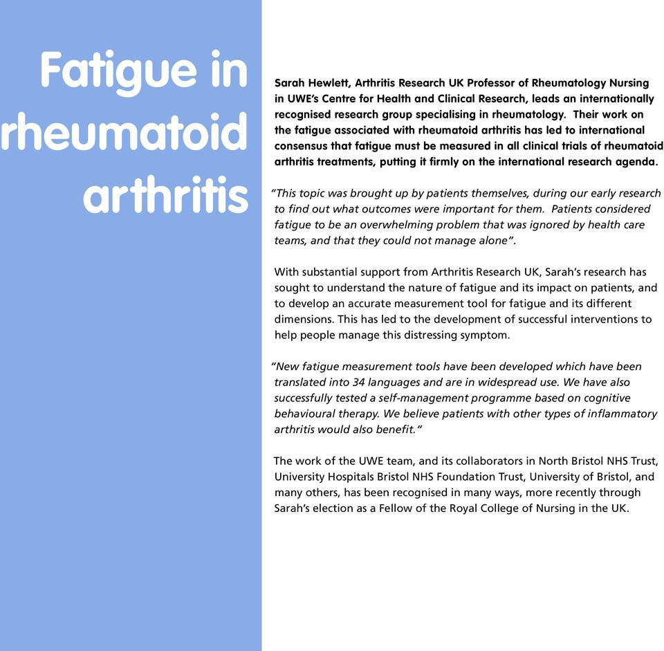 Their work on the fatigue associated with rheumatoid arthritis has led to international consensus that fatigue must be measured in all clinical trials of rheumatoid arthritis treatments, putting it