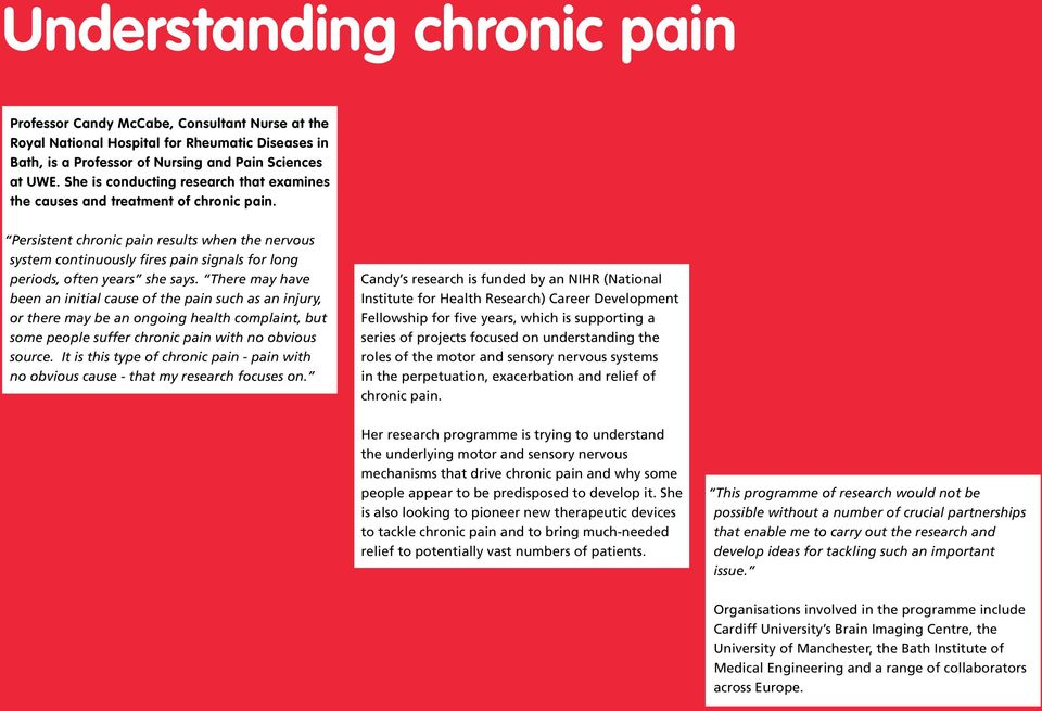 Persistent chronic pain results when the nervous system continuously fires pain signals for long periods, often years she says.