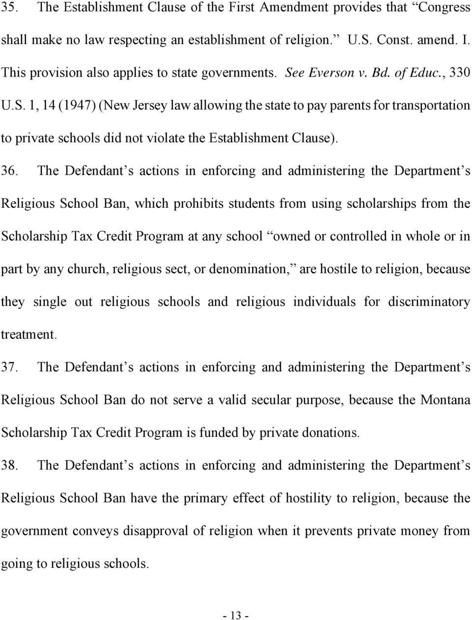 36. The Defendant s actions in enforcing and administering the Department s Religious School Ban, which prohibits students from using scholarships from the Scholarship Tax Credit Program at any