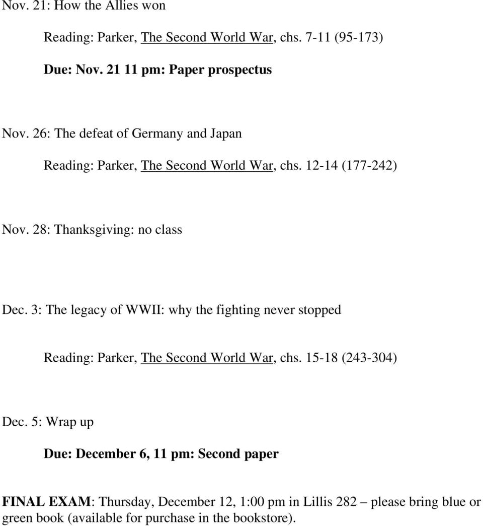 3: The legacy of WWII: why the fighting never stopped Reading: Parker, The Second World War, chs. 15-18 (243-304) Dec.
