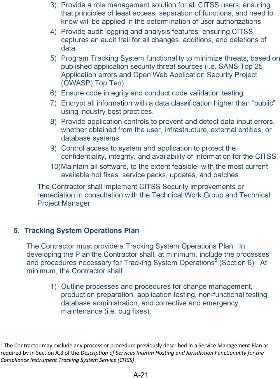 5) Program Tracking System functionality to minimize threats; based on published application security threat sources (i.e. SANS Top 25 Application errors and Open Web Application Security Project (OWASP) Top Ten).