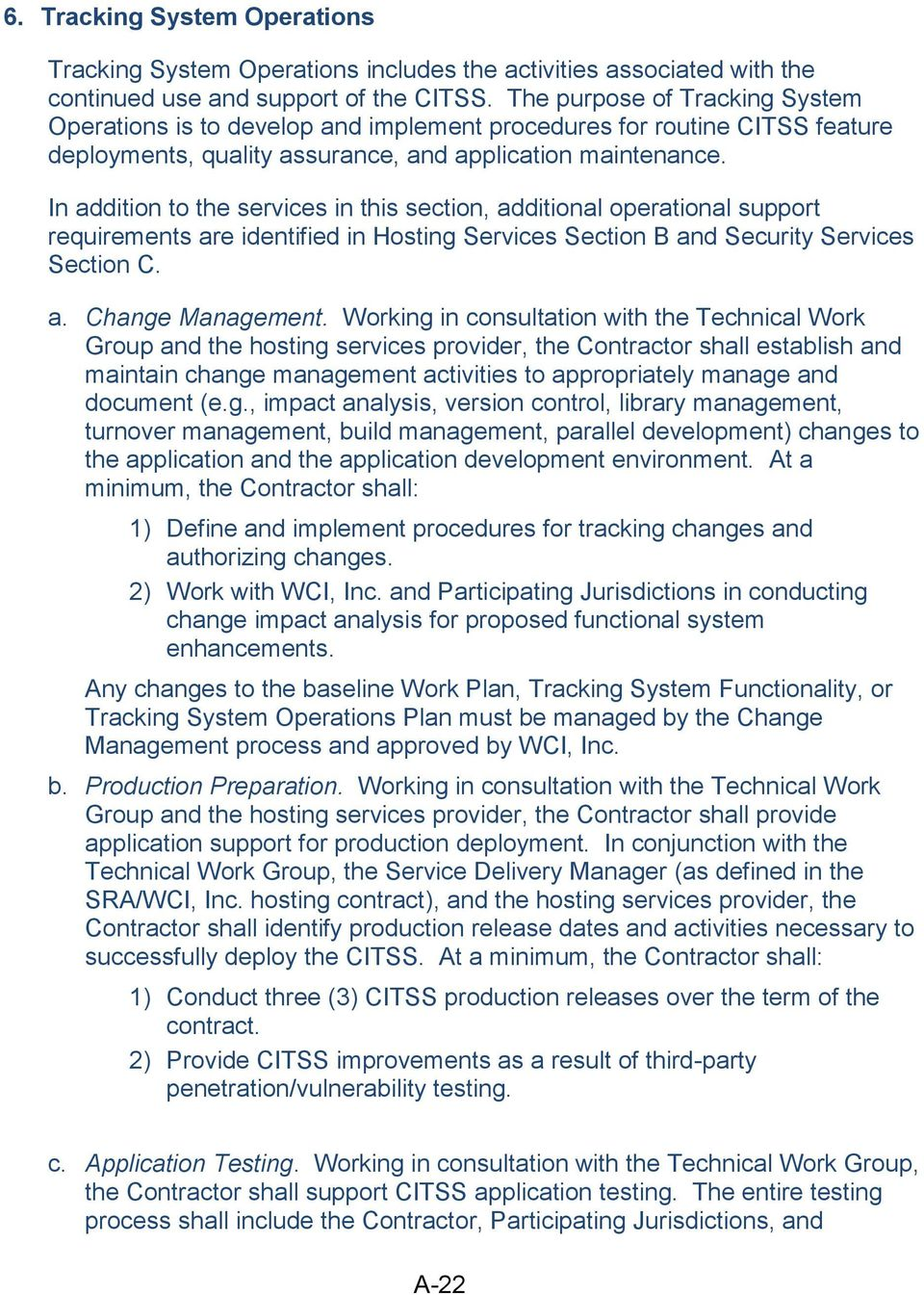 In addition to the services in this section, additional operational support requirements are identified in Hosting Services Section B and Security Services Section C. a. Change Management.