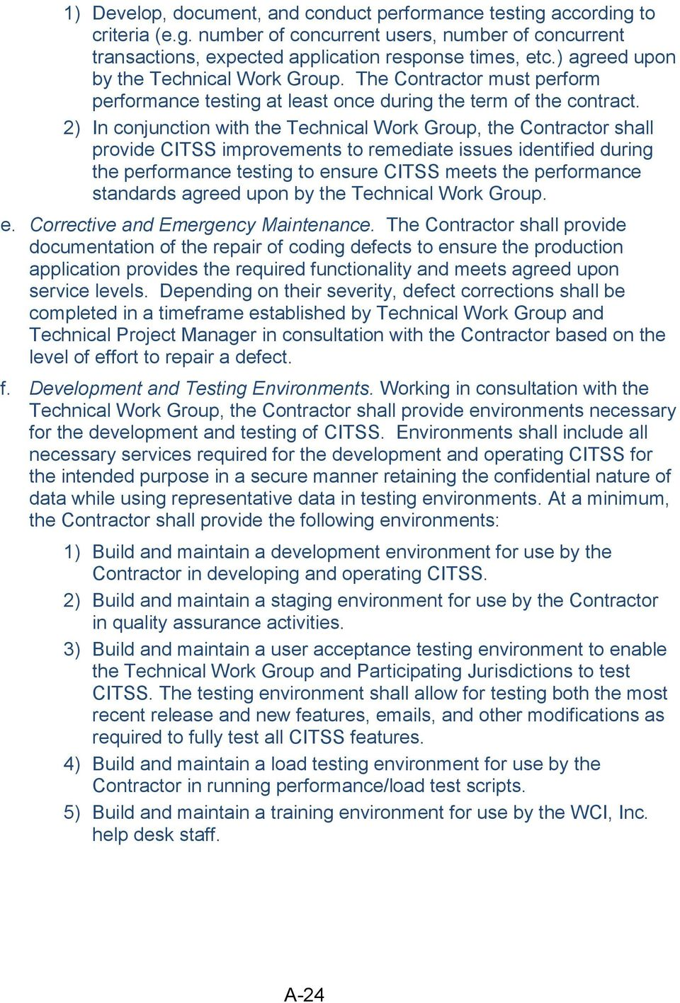 2) In conjunction with the Technical Work Group, the Contractor shall provide CITSS improvements to remediate issues identified during the performance testing to ensure CITSS meets the performance