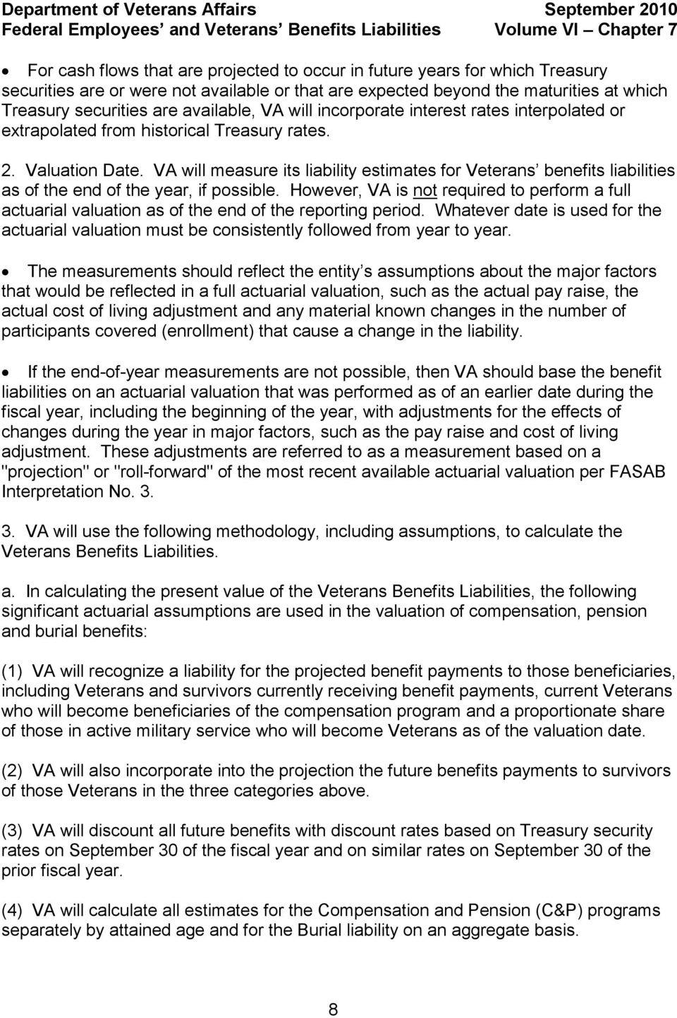 VA will measure its liability estimates for Veterans benefits liabilities as of the end of the year, if possible.