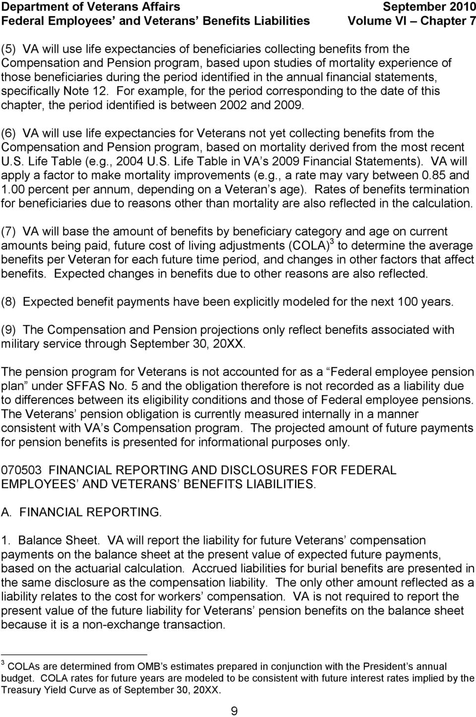 (6) VA will use life expectancies for Veterans not yet collecting benefits from the Compensation and Pension program, based on mortality derived from the most recent U.S.