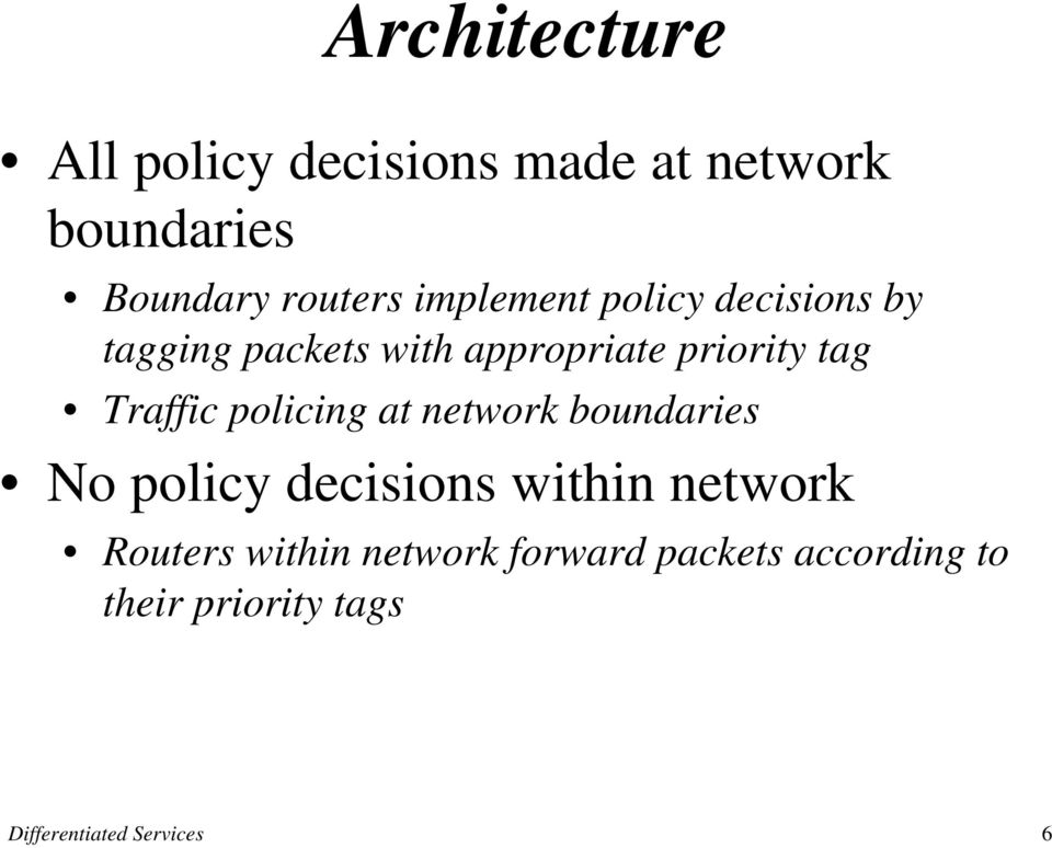 priority tag Traffic policing at network boundaries No policy decisions