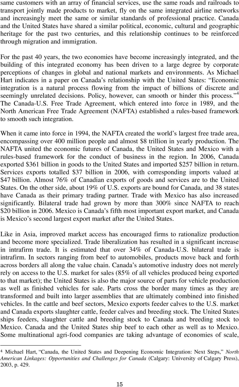 Canada and the United States have shared a similar political, economic, cultural and geographic heritage for the past two centuries, and this relationship continues to be reinforced through migration