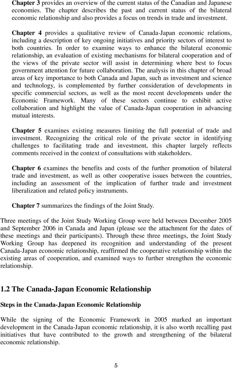 Chapter 4 provides a qualitative review of Canada-Japan economic relations, including a description of key ongoing initiatives and priority sectors of interest to both countries.
