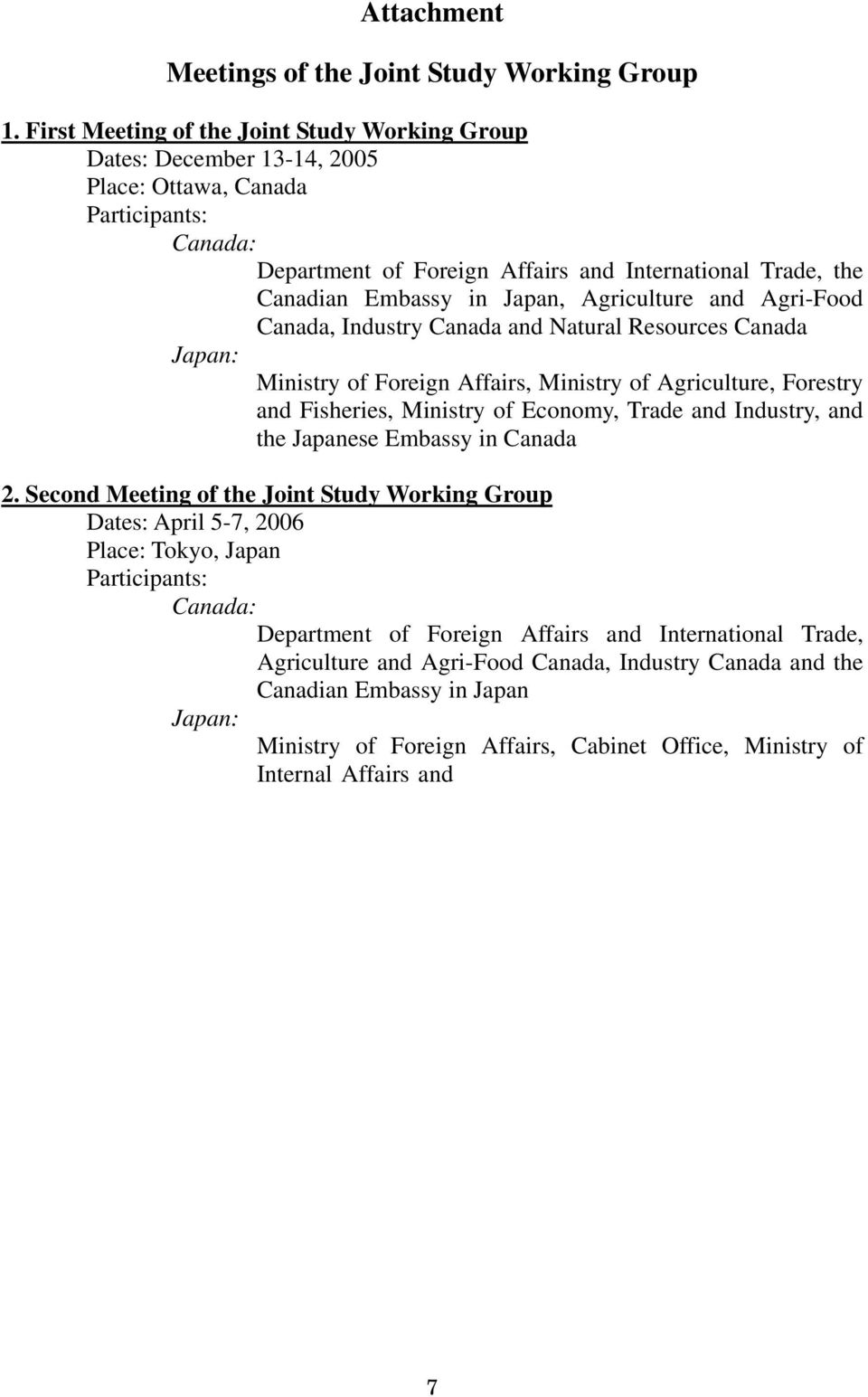 Japan, Agriculture and Agri-Food Canada, Industry Canada and Natural Resources Canada Japan: Ministry of Foreign Affairs, Ministry of Agriculture, Forestry and Fisheries, Ministry of Economy, Trade