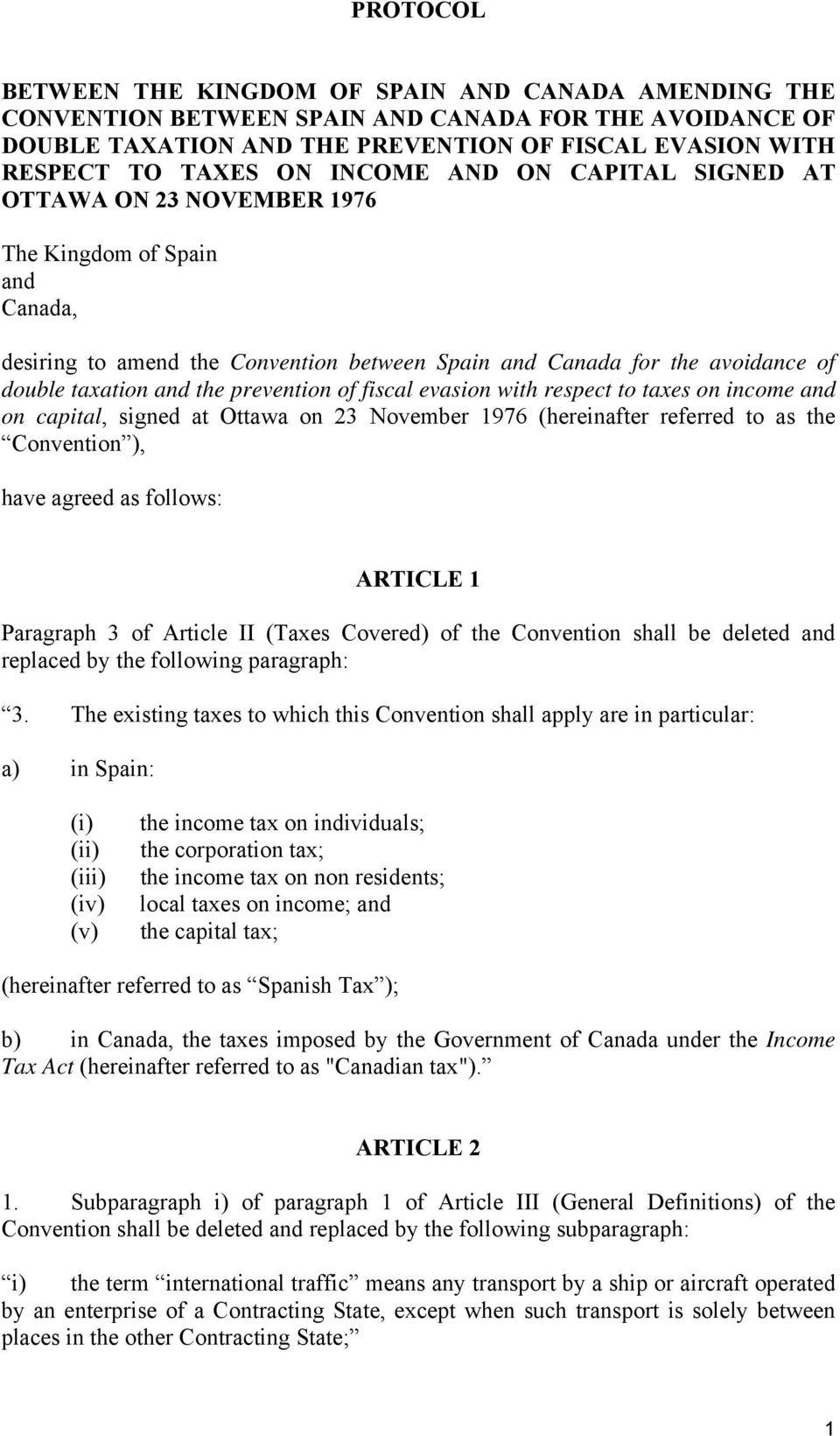 prevention of fiscal evasion with respect to taxes on income and on capital, signed at Ottawa on 23 November 1976 (hereinafter referred to as the Convention ), have agreed as follows: ARTICLE 1
