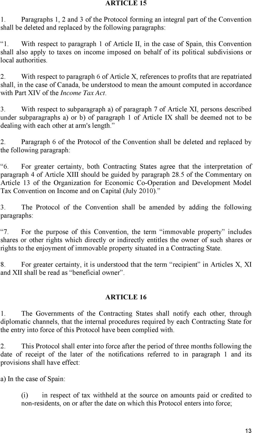With respect to paragraph 6 of Article X, references to profits that are repatriated shall, in the case of Canada, be understood to mean the amount computed in accordance with Part XIV of the Income