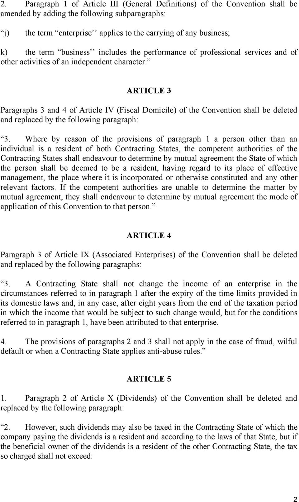 ARTICLE 3 Paragraphs 3 and 4 of Article IV (Fiscal Domicile) of the Convention shall be deleted and replaced by the following paragraph: 3.