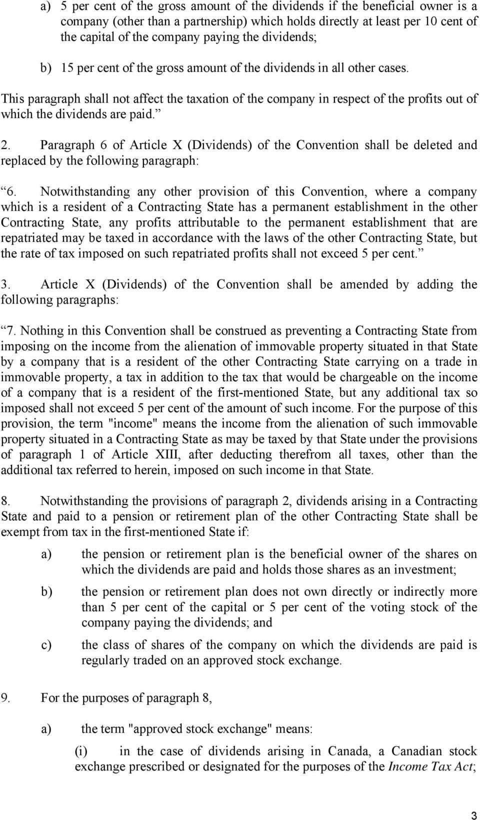 This paragraph shall not affect the taxation of the company in respect of the profits out of which the dividends are paid. 2.