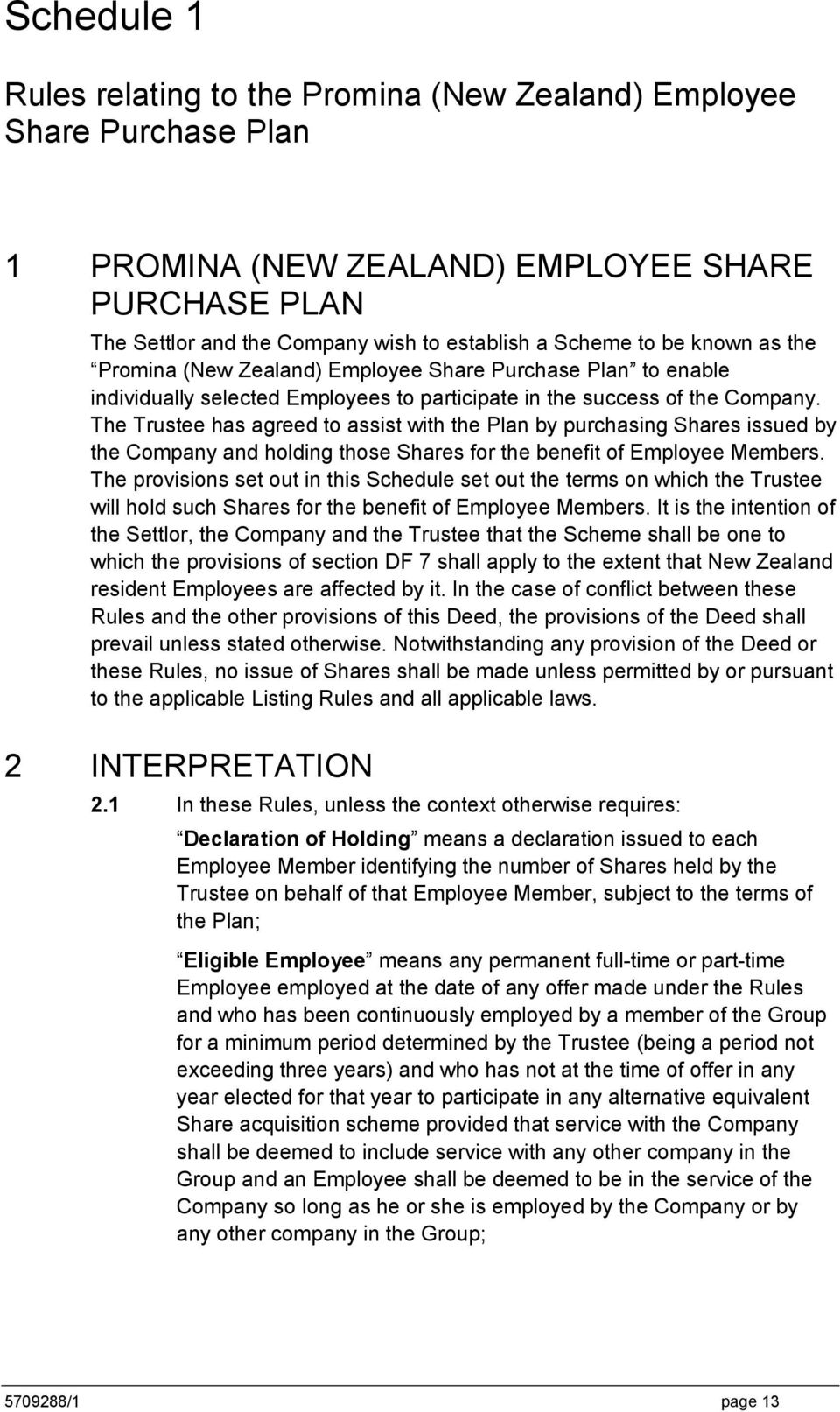 The Trustee has agreed to assist with the Plan by purchasing Shares issued by the Company and holding those Shares for the benefit of Employee Members.