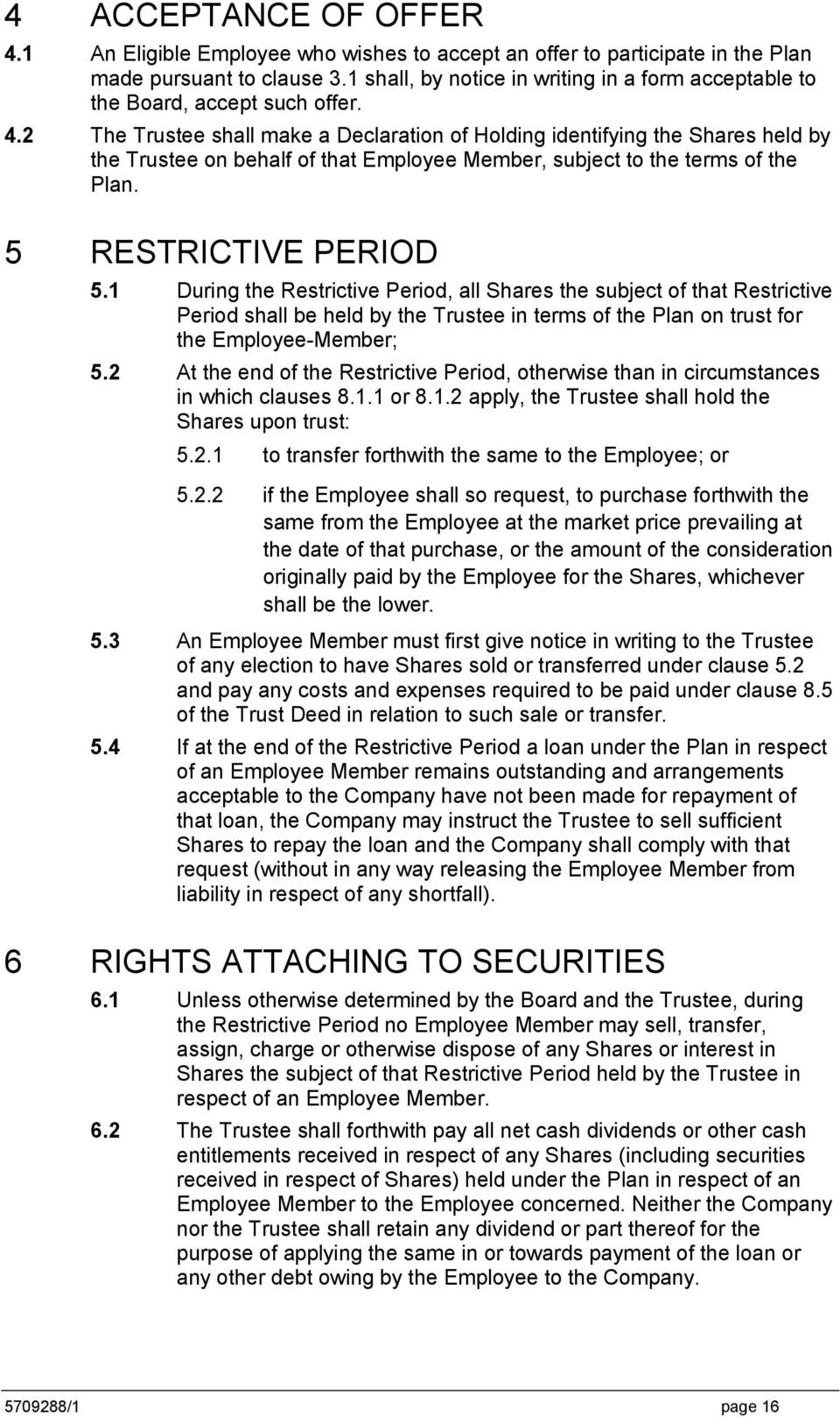 2 The Trustee shall make a Declaration of Holding identifying the Shares held by the Trustee on behalf of that Employee Member, subject to the terms of the Plan. 5 RESTRICTIVE PERIOD 5.
