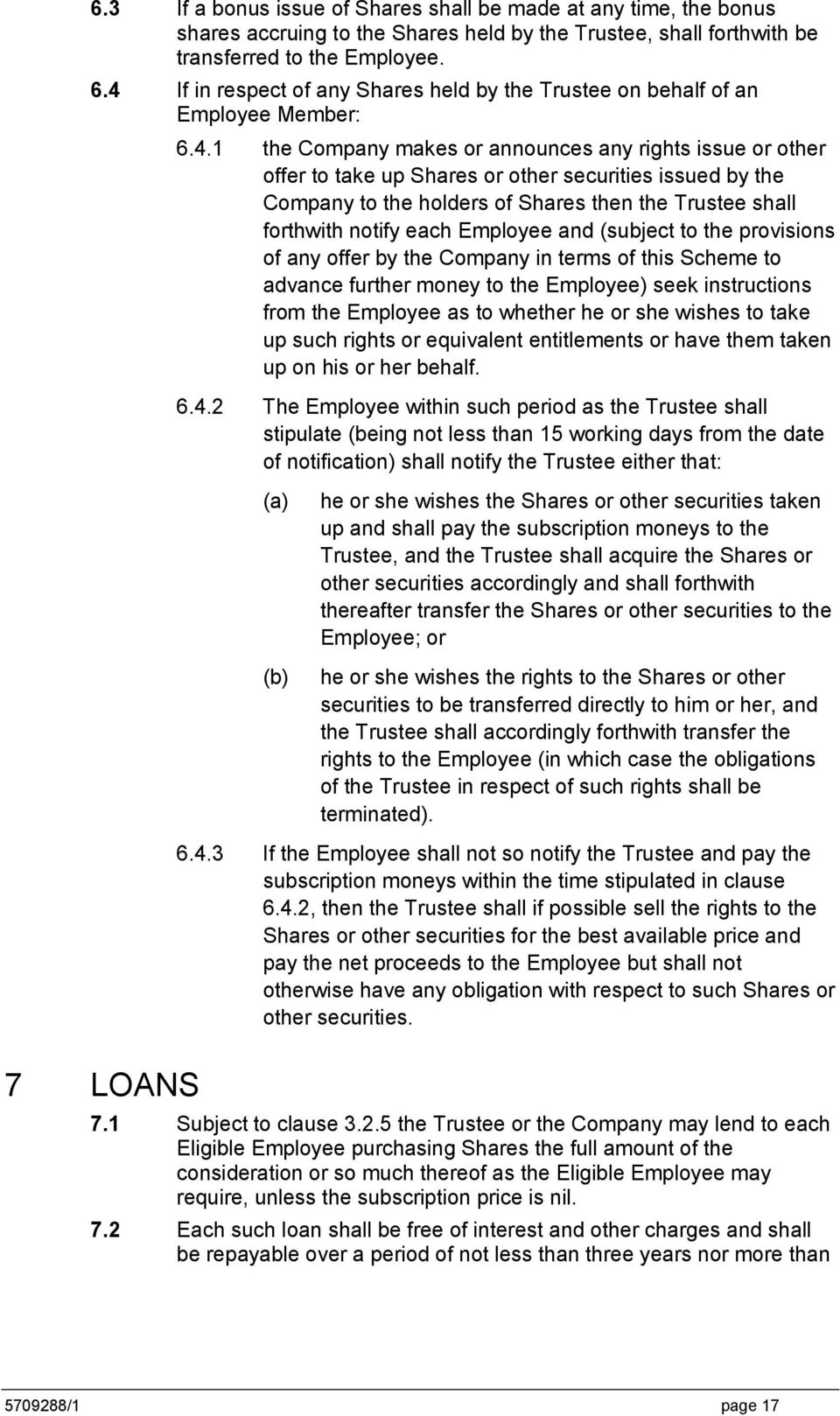 the Company to the holders of Shares then the Trustee shall forthwith notify each Employee and (subject to the provisions of any offer by the Company in terms of this Scheme to advance further money
