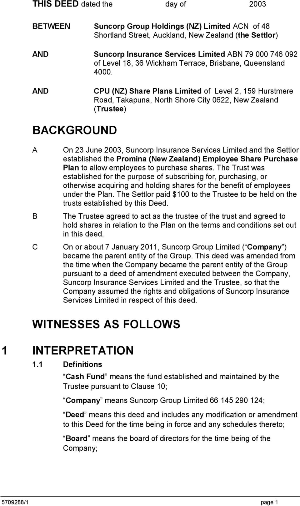AND CPU (NZ) Share Plans Limited of Level 2, 159 Hurstmere Road, Takapuna, North Shore City 0622, New Zealand (Trustee) BACKGROUND A B C On 23 June 2003, Suncorp Insurance Services Limited and the