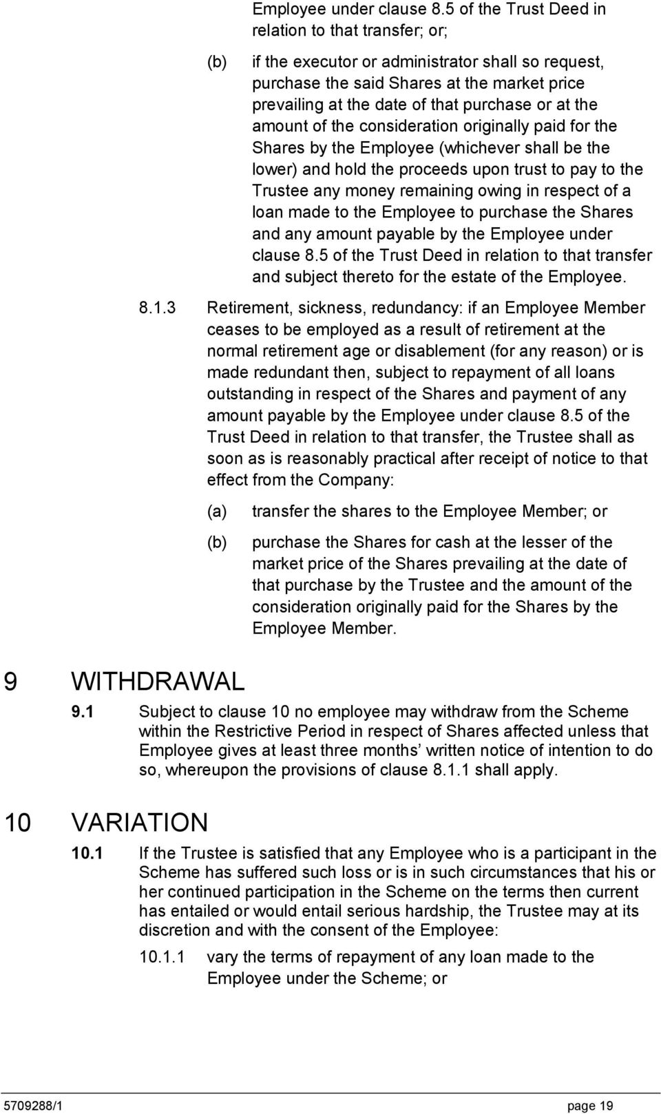 the amount of the consideration originally paid for the Shares by the Employee (whichever shall be the lower) and hold the proceeds upon trust to pay to the Trustee any money remaining owing in