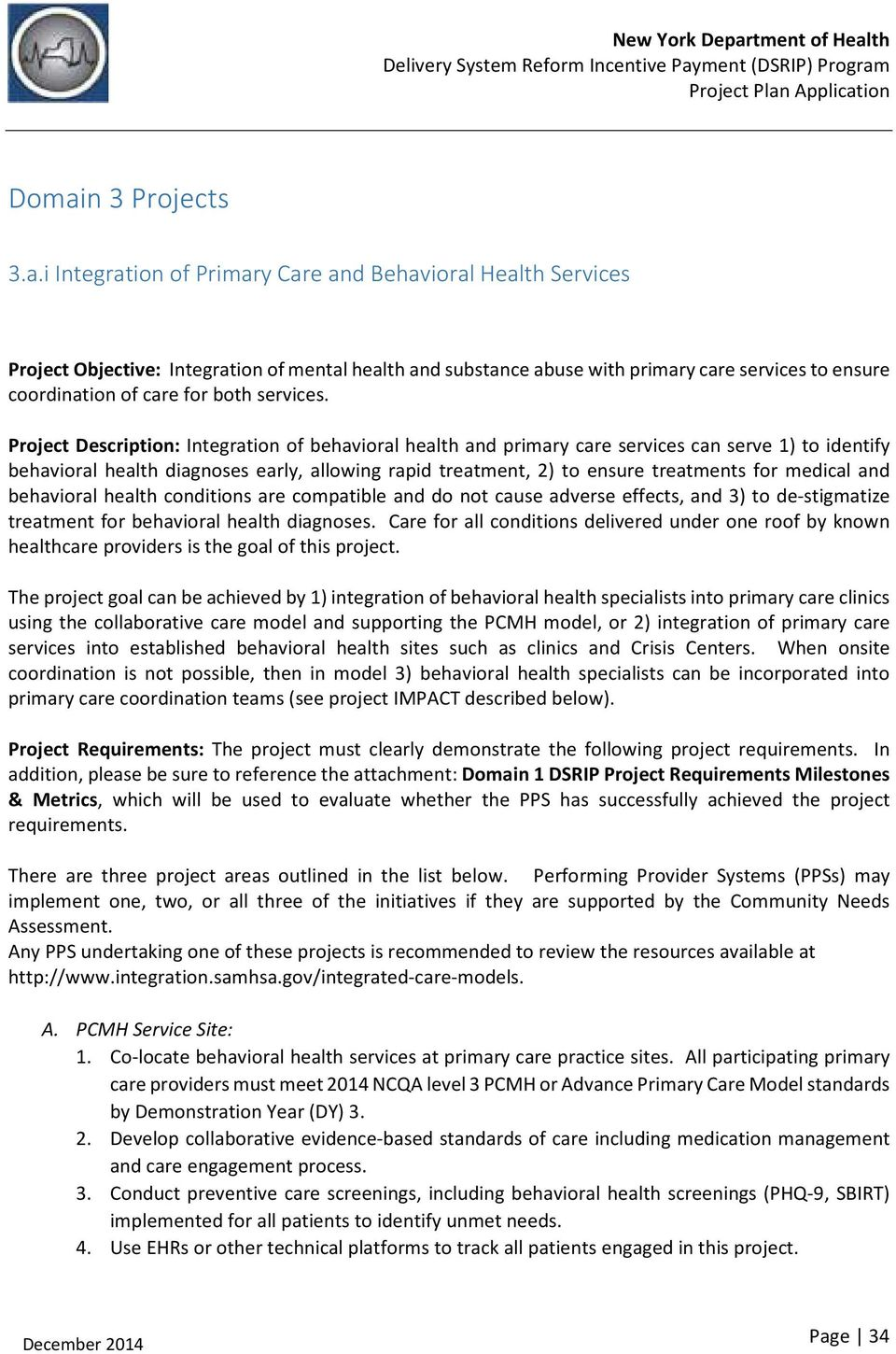 Project Description: Integration of behavioral health and primary care services can serve 1) to identify behavioral health diagnoses early, allowing rapid treatment, 2) to ensure treatments for