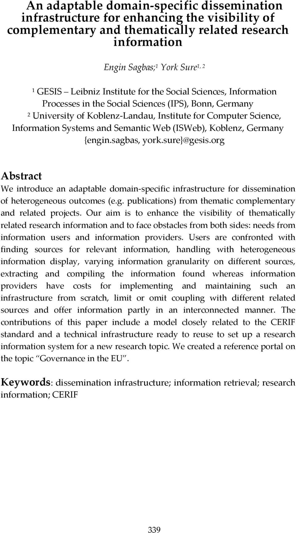 Web (ISWeb), Koblenz, Germany {engin.sagbas, york.sure}@gesis.org Abstract We introduce an adaptable domain specific infrastructure for dissemination of heterogeneous outcomes (e.g. publications) from thematic complementary and related projects.