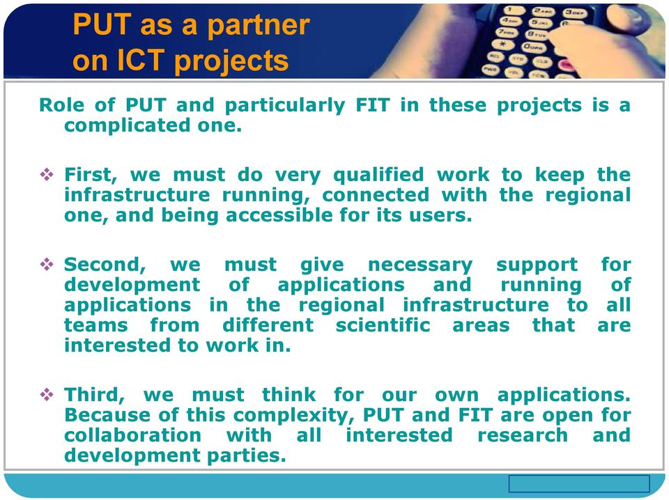 Second, we must give necessary support for development of applications and running of applications in the regional infrastructure to all teams from