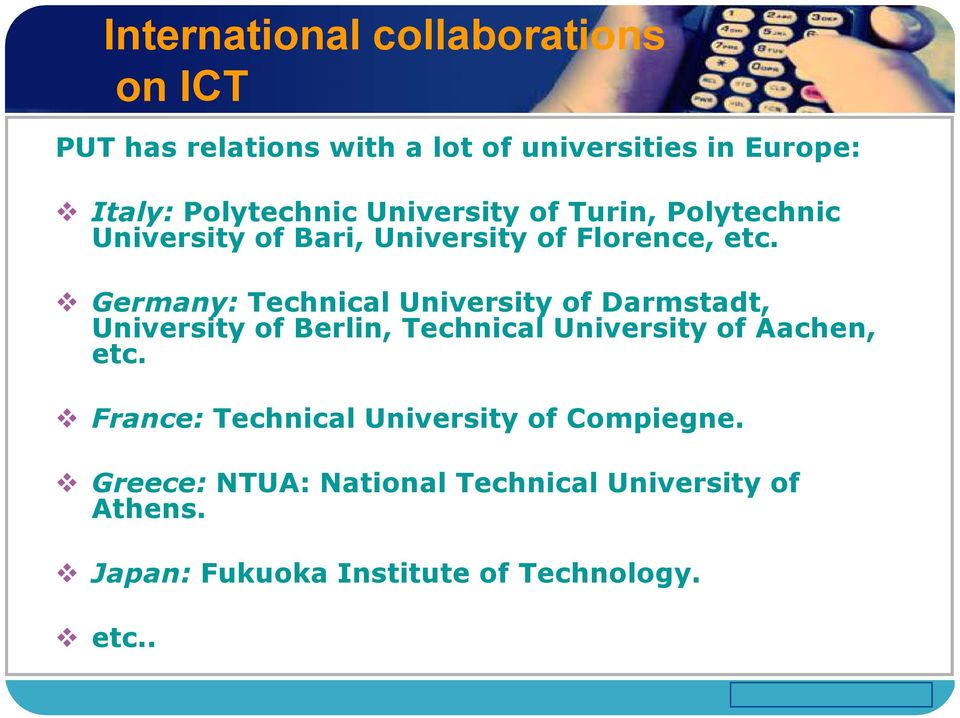 Germany: Technical University of Darmstadt, University of Berlin, Technical University of Aachen, etc.