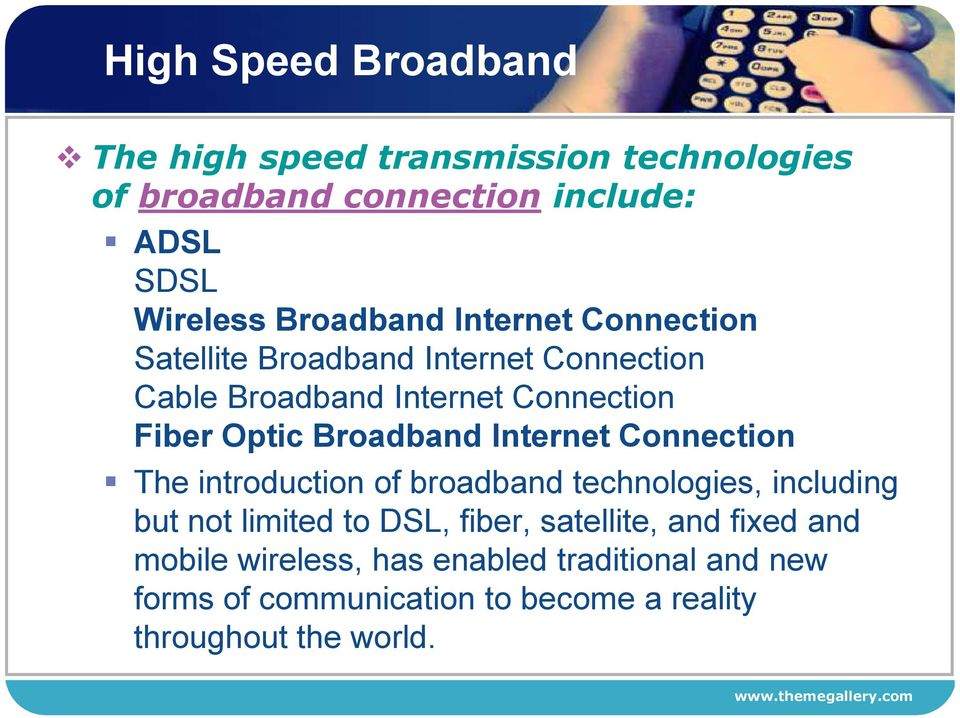 Broadband Internet Connection The introduction of broadband technologies, including but not limited to DSL, fiber,