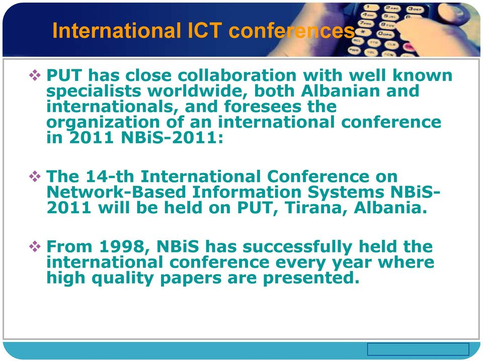 International Conference on Network-Based Information Systems NBiS- 2011 will be held on PUT, Tirana, Albania.