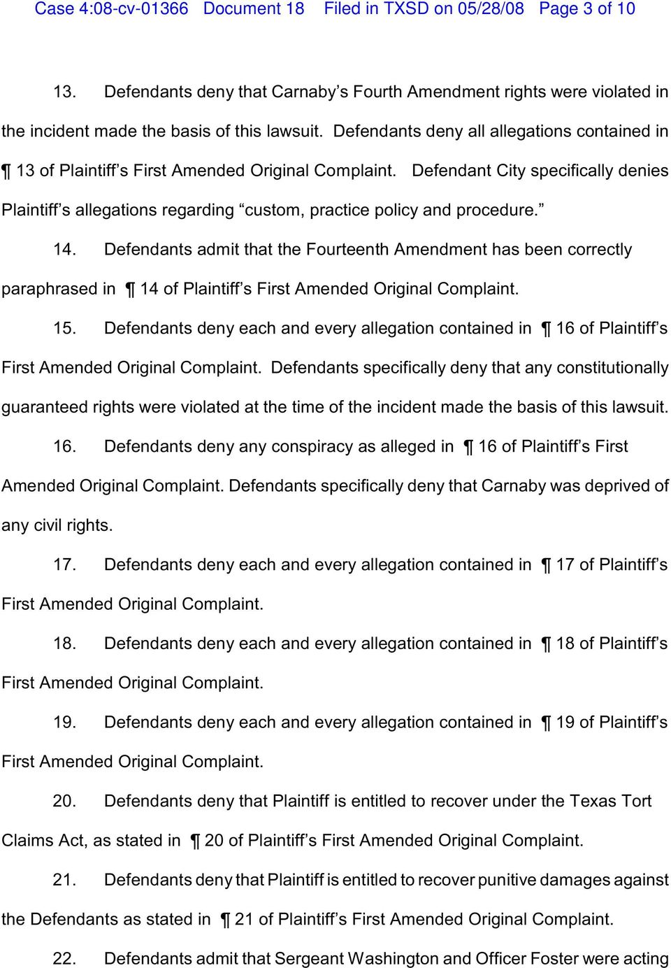Defendant City specifically denies Plaintiff s allegations regarding custom, practice policy and procedure. 14.