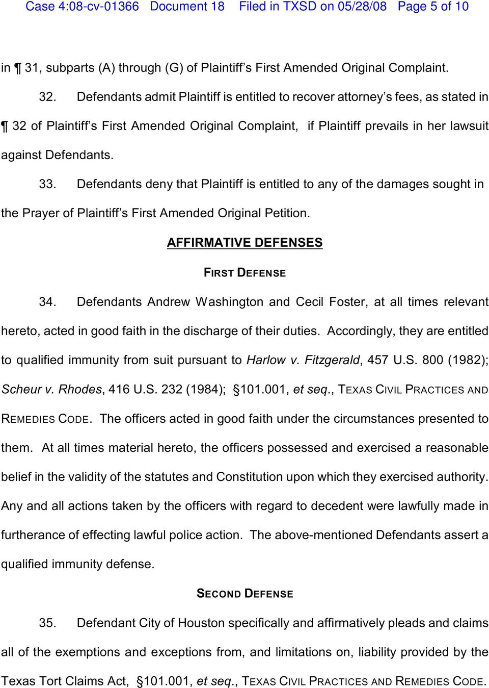 Defendants deny that Plaintiff is entitled to any of the damages sought in the Prayer of Plaintiff s First Amended Original Petition. AFFIRMATIVE DEFENSES FIRST DEFENSE 34.