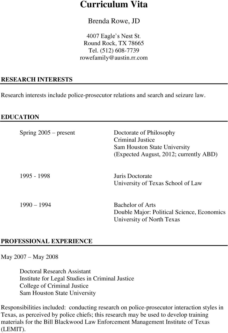 Arts Double Major: Political Science, Economics of North Texas PROFESSIONAL EXPERIENCE May 2007 May 2008 Doctoral Research Assistant Institute for Legal Studies in Criminal Justice Sam Houston State