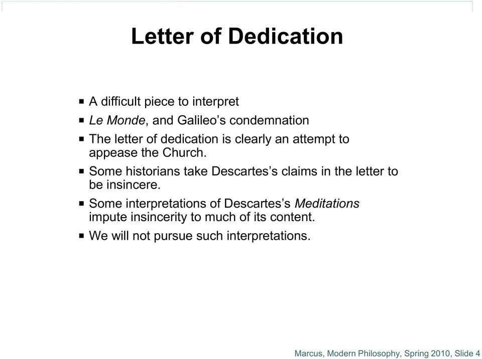 P Some historians take Descartes s claims in the letter to be insincere.