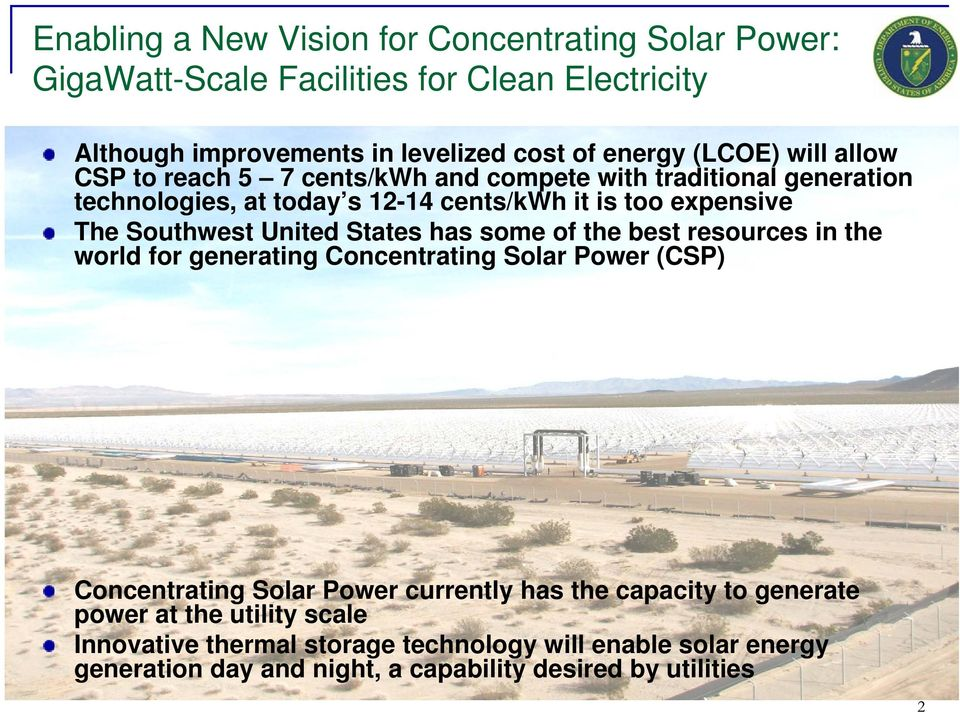 United States has some of the best resources in the world for generating Concentrating Solar Power (CSP) Concentrating Solar Power currently has the capacity