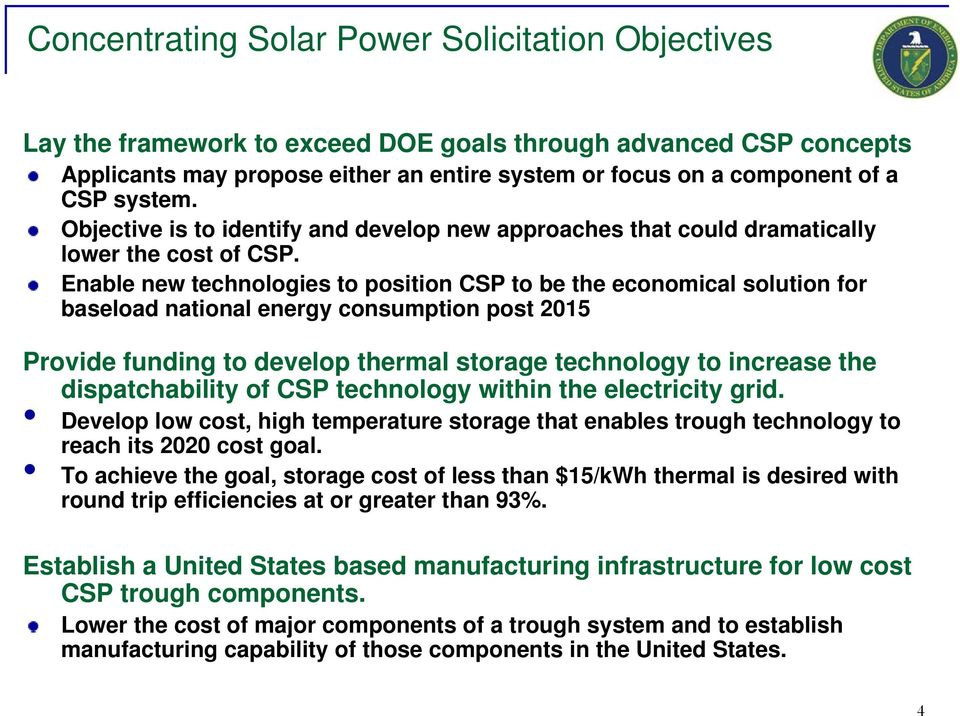 Enable new technologies to position CSP to be the economical solution for baseload national energy consumption post 2015 Provide funding to develop thermal storage technology to increase the