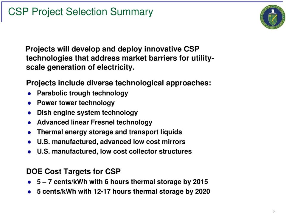Projects include diverse technological approaches: Parabolic trough technology Power tower technology Dish engine system technology Advanced linear