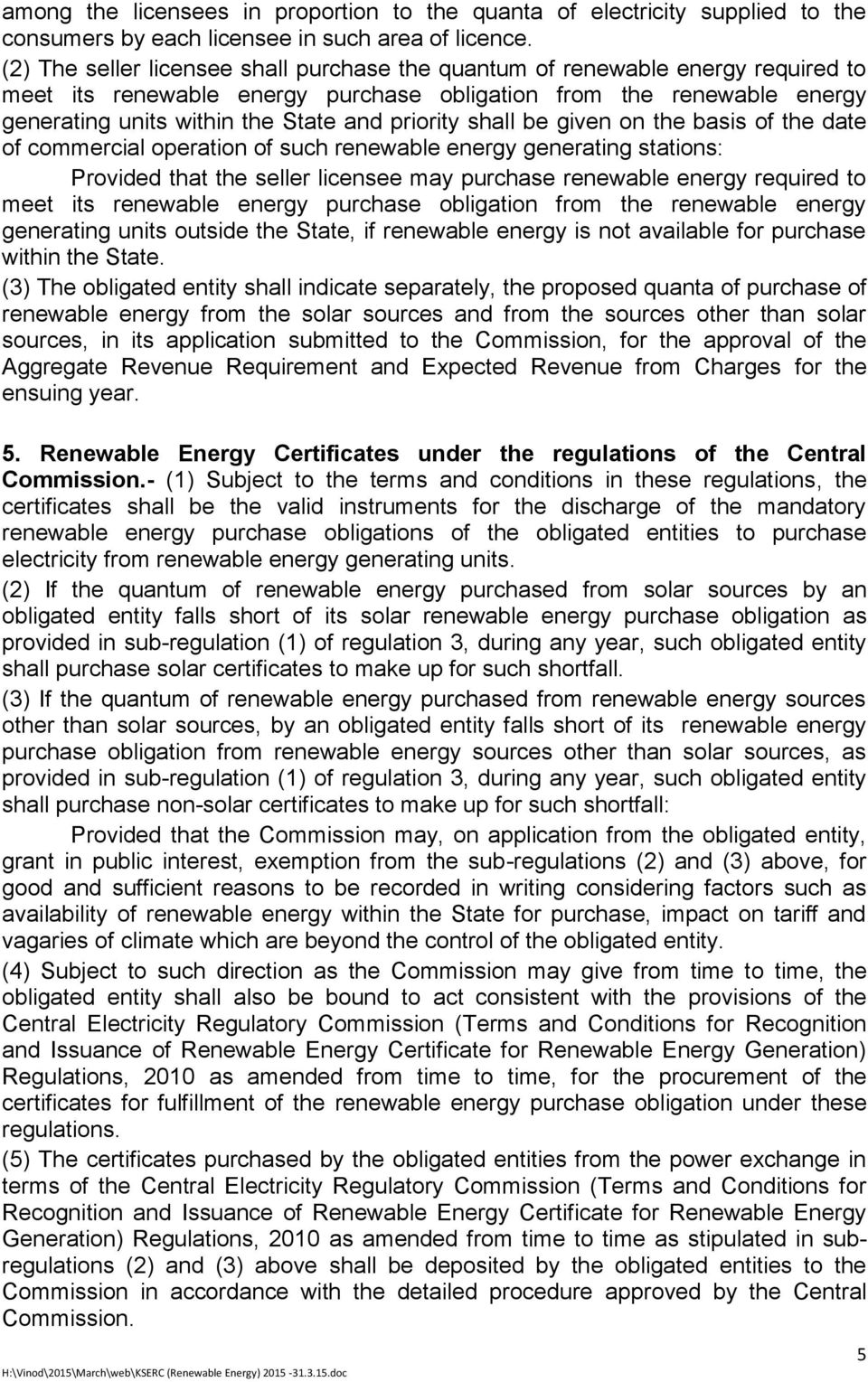 priority shall be given on the basis of the date of commercial operation of such renewable energy generating stations: Provided that the seller licensee may purchase renewable energy required to meet
