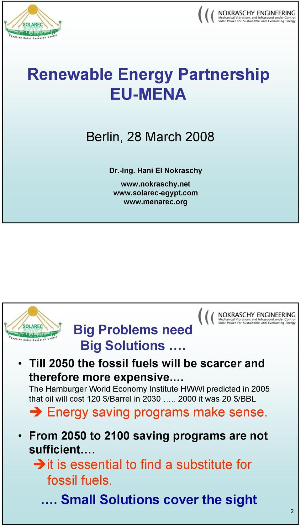 The Hamburger World Economy Institute HWWI predicted in 2005 that oil will cost 120 $/Barrel in 2030.