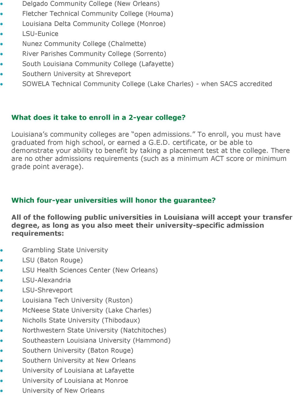 in a 2-year college? Louisiana s community colleges are open admissions. To enroll, you must have graduated from high school, or earned a G.E.D.