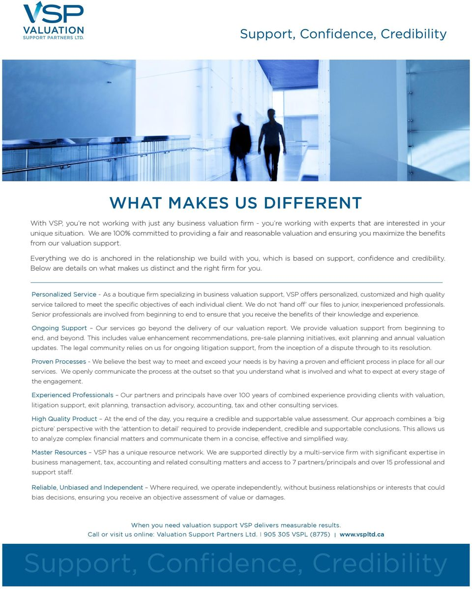 Everything we do is anchored in the relationship we build with you, which is based on support, confidence and credibility. Below are details on what makes us distinct and the right firm for you.