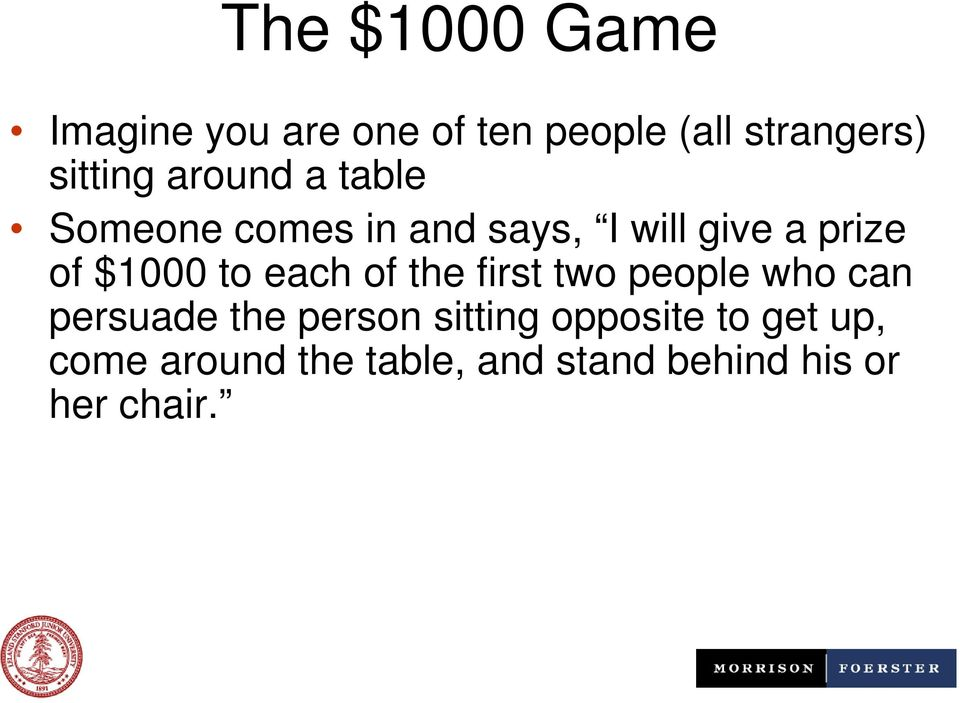 to each of the first two people who can persuade the person sitting