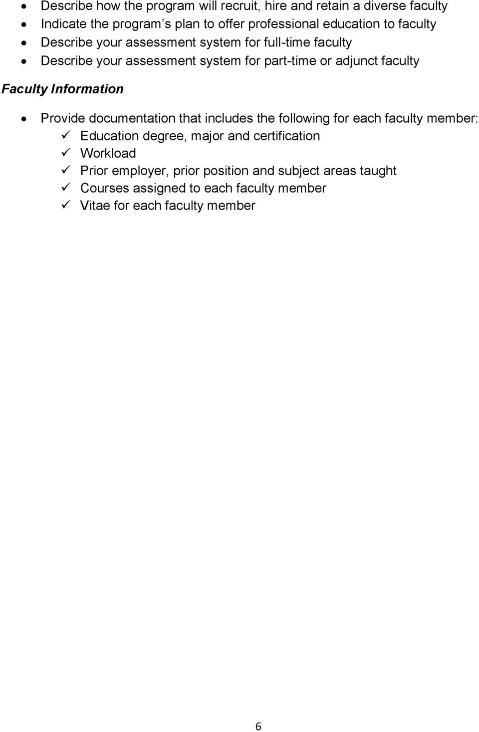 Faculty Information Provide documentation that includes the following for each faculty member: Education degree, major and