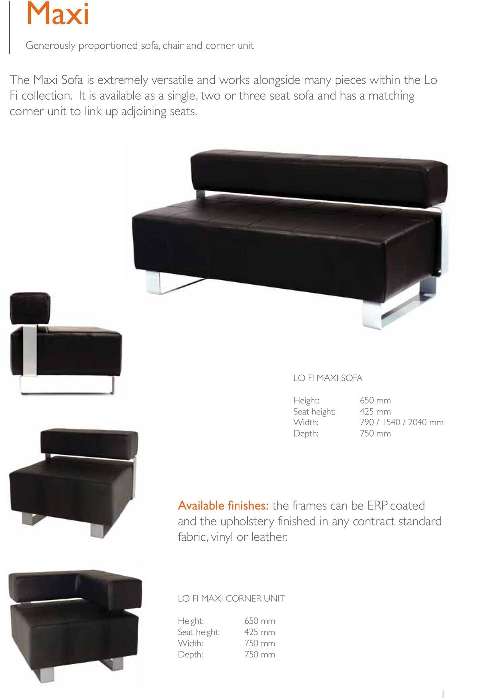 LO FI MAXI SOFA Seat height: 650 mm 425 mm 790 / 1540 / 2040 mm 750 mm Available finishes: the frames can be ERP coated and the