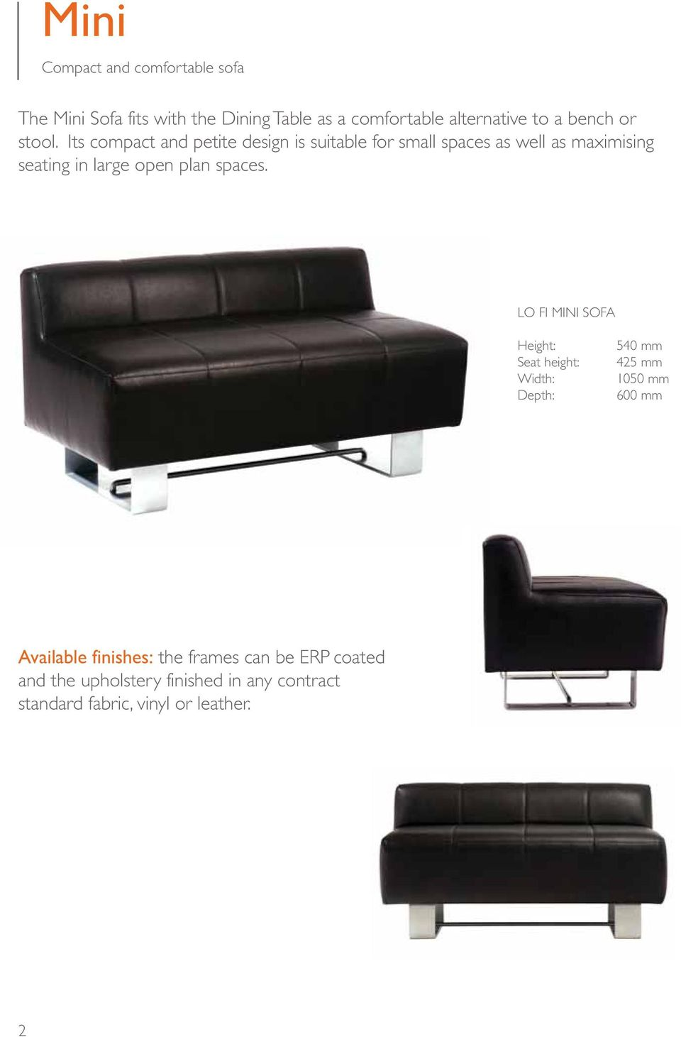 Its compact and petite design is suitable for small spaces as well as maximising seating in large open