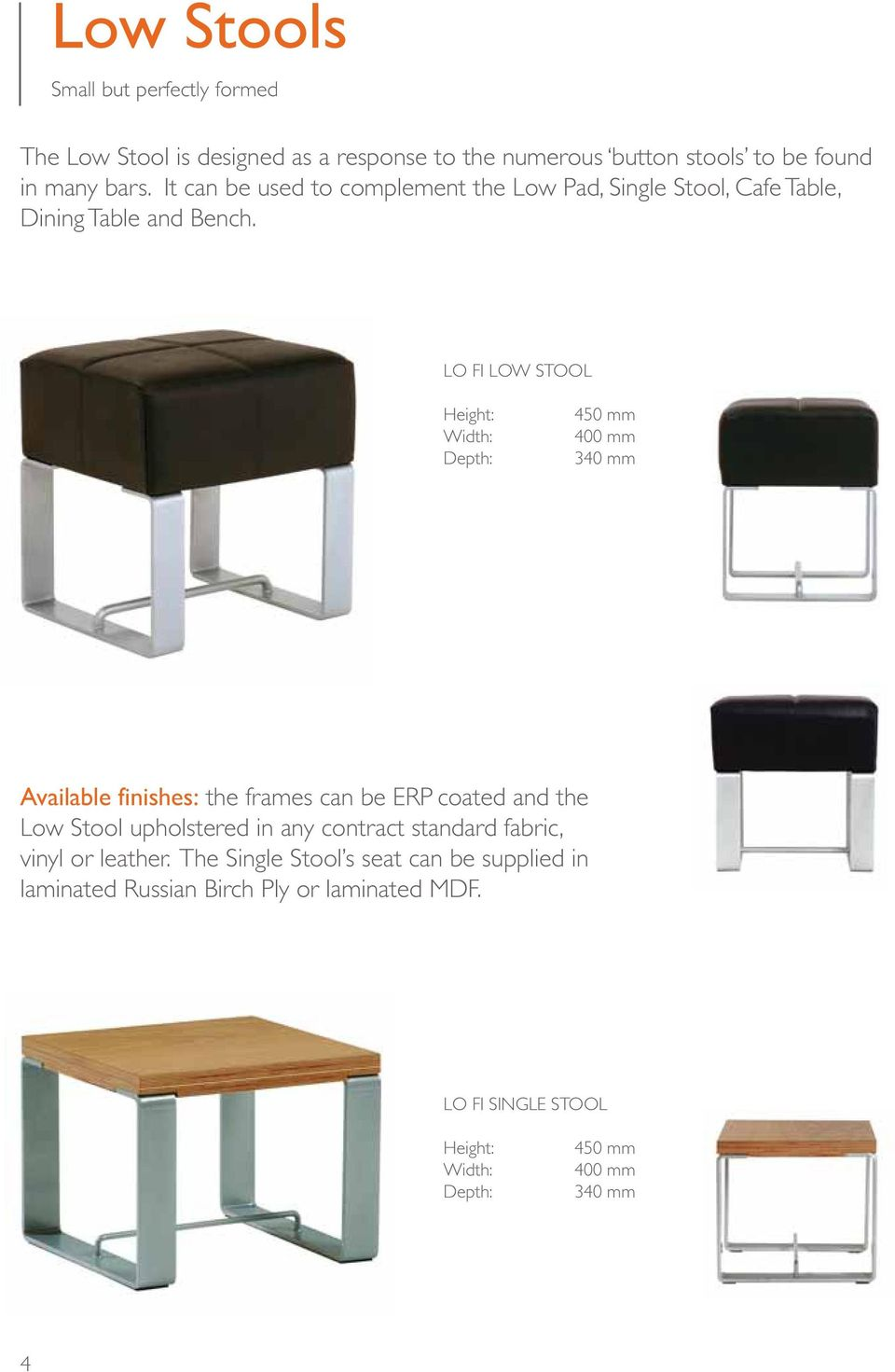 LO FI LOW STOOL 450 mm 400 mm 340 mm Available finishes: the frames can be ERP coated and the Low Stool upholstered in any