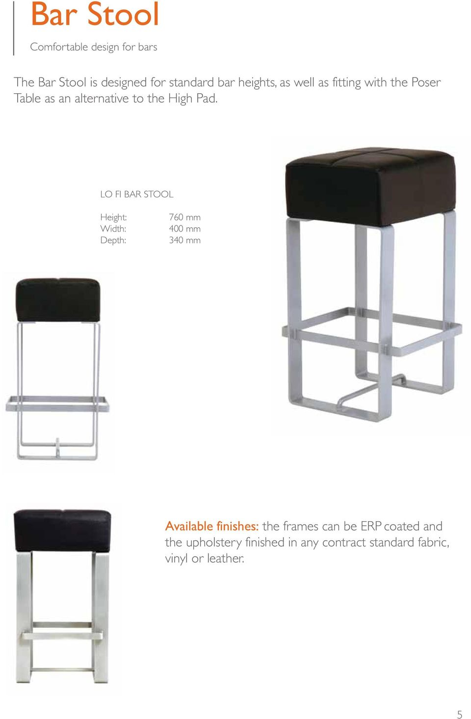 LO FI BAR STOOL 760 mm 400 mm 340 mm Available finishes: the frames can be ERP
