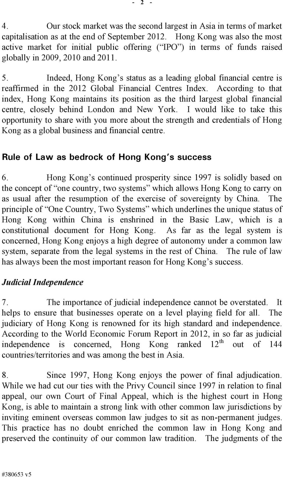 Indeed, Hong Kong s status as a leading global financial centre is reaffirmed in the 2012 Global Financial Centres Index.